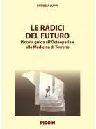Le radici del futuro: piccola guida all'Osteopatia e alla Medicina di Terreno