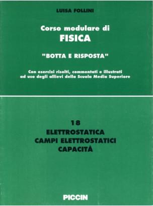 Corso modulare di Fisica Vol. 18 - Elettrostatica - Campi Elettratici - Capacità