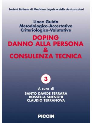 Doping Danno alla persona & Consulenza tecnica. Linee Guida Metodologico-Accertative Criteriologico-Valutative
