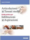 Articolazioni e Tessuti molli - Guida pratica per Infiltrazioni e Aspirazioni