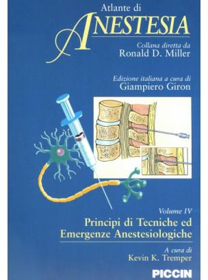Atlante di Anestesia - Vol. 4 - Principi di tecniche ed emergenze anestesiologiche