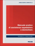 Manuale pratico di assistenza ospedaliera e domiciliare. Tecniche e procedure