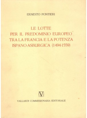 Le Lotte per il Predominio Europeo tra la Francia e la Potenza Ispano-Asburgica( 1494-1599)
