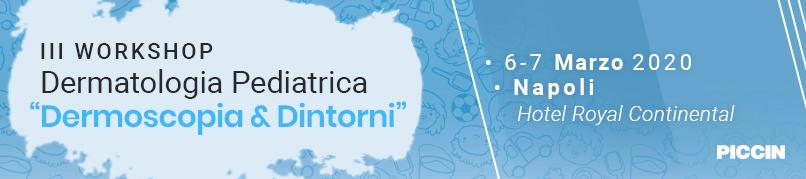 III Workshop in Dermatologia Pediatrica-6-7 Marzo 2020-Napoli