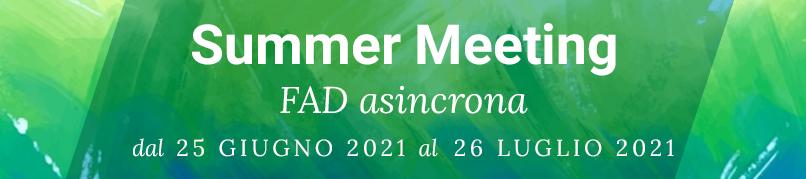 Summer Meeting-FAD asincrona dal 25 giugno 2021 al 26 luglio 2021